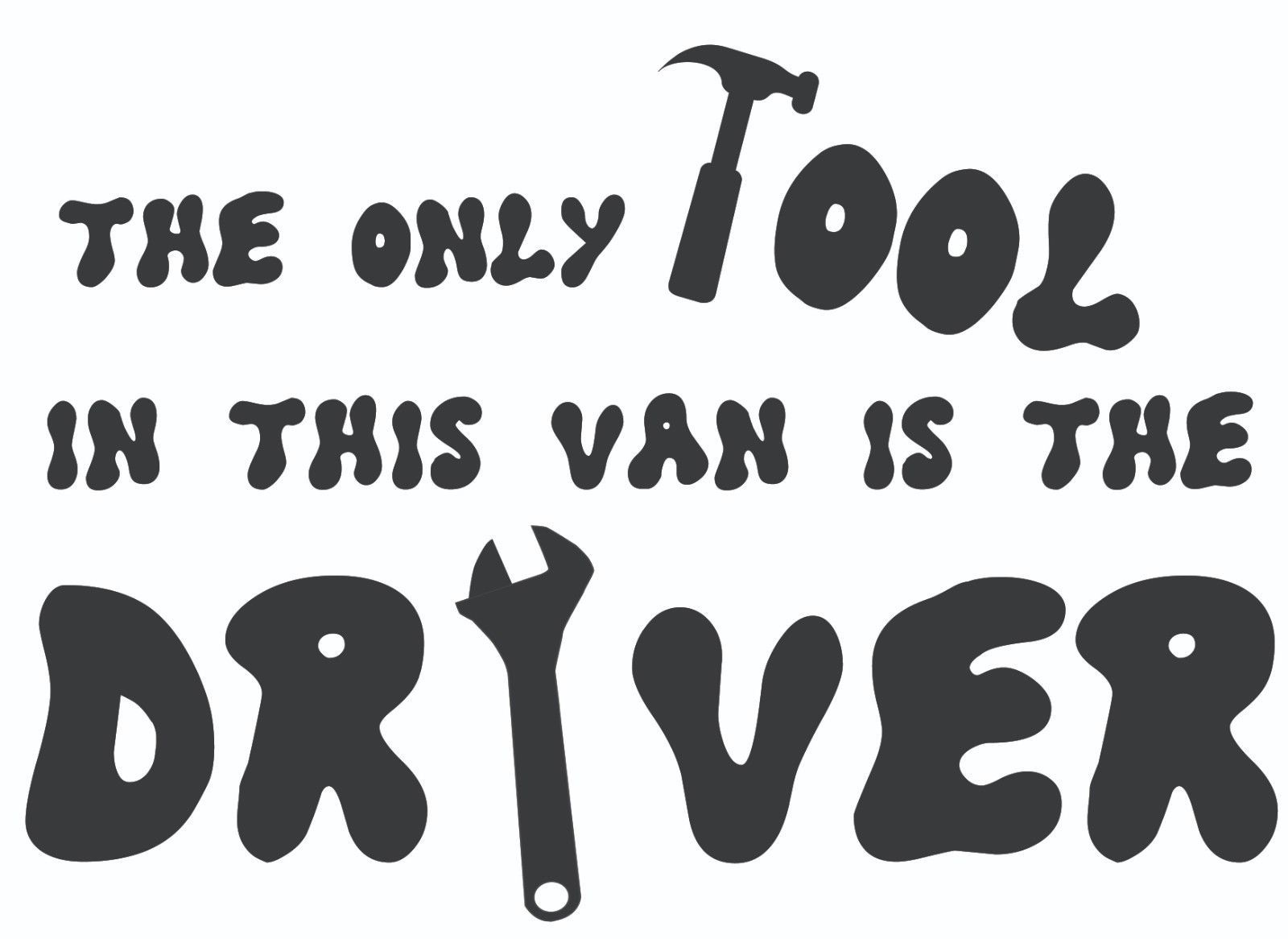 Only Tool in this Van is the Driver Rude Funny Vinyl Decal Sticker Bike Car UK