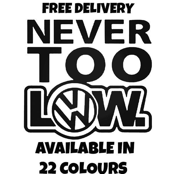 VW NEVER TOO LOW Vinyl Car Sticker VW Van Hippy Decal LARGE 207mm x 188mm